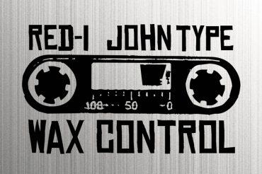 Red-i & John Type – Wax Control (Mixtape)